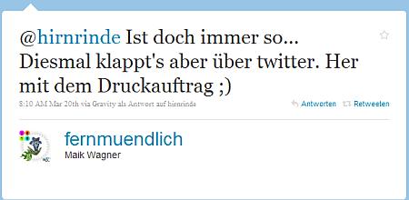 (8:10 Uhr) @hirnrinde Ist doch immer so... Diesmal klappt's aber über twitter. Her mit dem Druckauftrag ;)